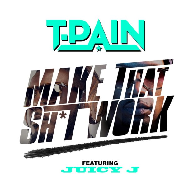 T-Pain Feat Juicy J – Make That Shit Work 10.10MB Download  MP3 M4A AAC